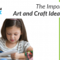 The Importance of Art and Craft Ideas for Kids