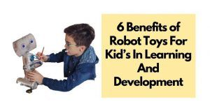 Benefits of gifting robot toys to kids